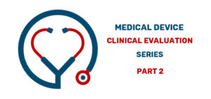Medical Device Clinical Evaluation Series Part 2
