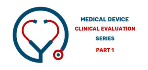 Medical Device Clinical Evaluation Series Part 1