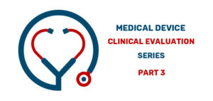 Medical Device Clinical Evaluation Series Part 3